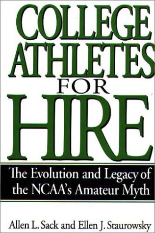 College Athletes for Hire The Evolution and Legacy of the NCAA's Amateur Myth  1998 9780275961916 Front Cover