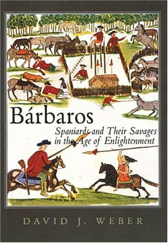 B�rbaros Spaniards and Their Savages in the Age of Enlightenment  2006 9780300119916 Front Cover