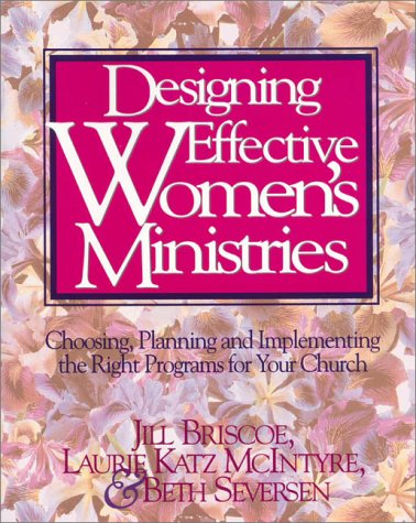 Designing Effective Women's Ministries Choosing, Planning, and Implementing the Right Programs for Your Church  1995 9780310431916 Front Cover