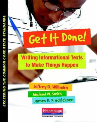 Get It Done! Writing and Analyzing Informational Texts to Make Things Happen  2012 edition cover