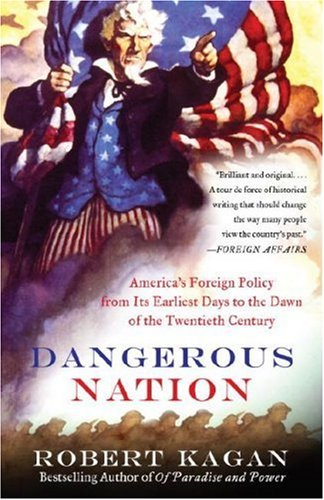Dangerous Nation America's Foreign Policy from Its Earliest Days to the Dawn of the Twentieth Century N/A edition cover