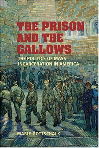 Prison and the Gallows The Politics of Mass Incarceration in America  2006 edition cover