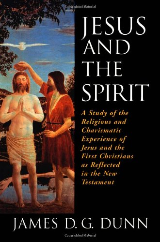 Jesus and the Spirit A Study of the Religious and Charismatic Experience of Jesus and the First Christians As Reflected in the New Testament  1997 edition cover
