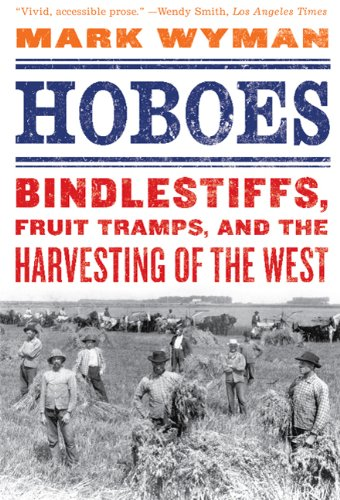 Hoboes Bindlestiffs, Fruit Tramps, and the Harvesting of the West  2011 edition cover