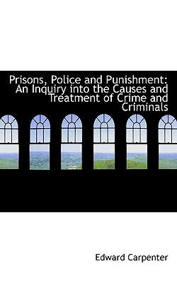 Prisons, Police and Punishment An Inquiry into the Causes and Treatment of Crime and Criminals N/A 9781116809916 Front Cover