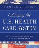 Changing the U. S. Health Care System Key Issues in Health Services Policy and Management 4th 2014 edition cover