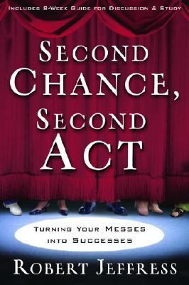 Second Chance, Second Act Turning Your Messes into Successes  2007 9781400070916 Front Cover