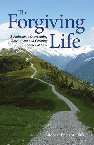 Forgiving Life A Pathway to Overcoming Resentment and Creating a Legacy of Love  2012 edition cover