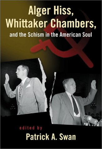 Alger Hiss, Whittaker Chambers and the Schism in the American Soul   2003 9781882926916 Front Cover