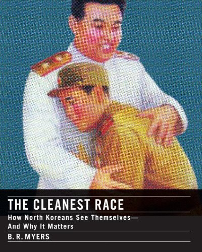Cleanest Race How North Koreans See Themselves and Why It Matters  2010 edition cover