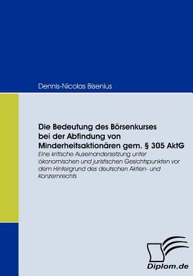 Die Bedeutung des B�rsenkurses Bei der Abfindung Von Minderheitsaktion�ren Gem � 305 Aktg   2008 9783836666916 Front Cover