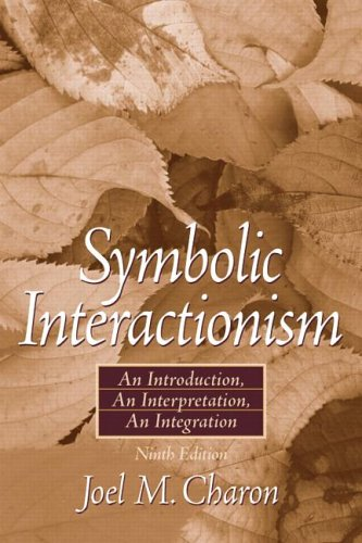Symbolic Interactionism An Introduction, an Interpretation, an Integration 9th 2007 (Revised) edition cover