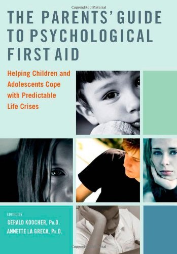 Parents' Guide to Psychological First Aid Helping Children and Adolescents Cope with Predictable Life Crises  2011 9780195381917 Front Cover