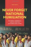 Never Forget National Humiliation Historical Memory in Chinese Politics and Foreign Relations  2014 edition cover