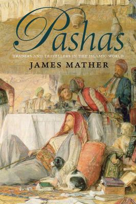Pashas Traders and Travellers in the Islamic World  2011 edition cover