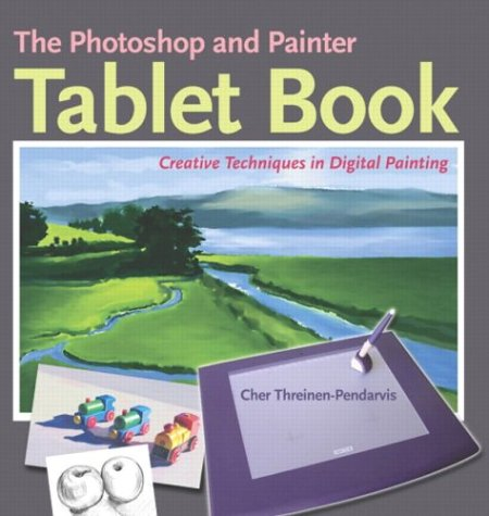 Photoshop and Painter Artist Tablet Book Creative Techniques in Digital Painting  2005 edition cover
