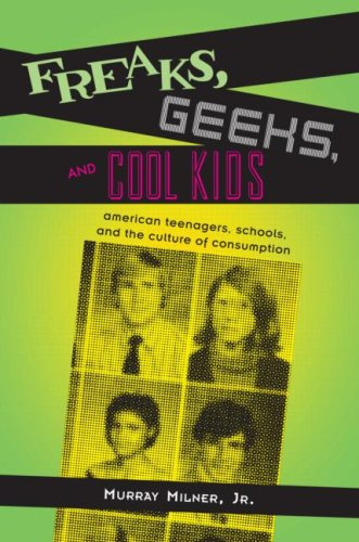 Freaks, Geeks, and Cool Kids American Teenagers, Schools, And the Culture of Consumption  2006 (Annotated) edition cover