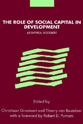 Role of Social Capital in Development An Empirical Assessment  2002 9780521812917 Front Cover
