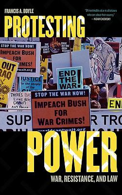 Protesting Power War, Resistance, and Law  2007 9780742538917 Front Cover