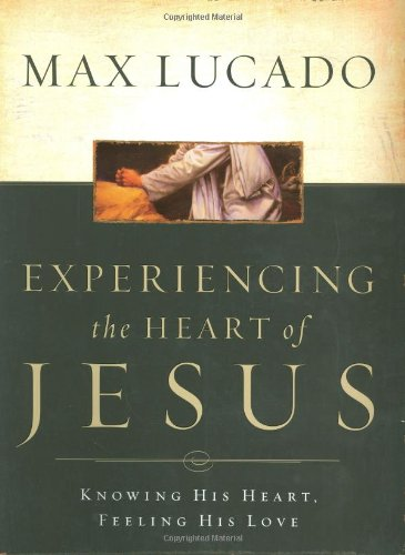 Experiencing the Heart of Jesus Knowing His Heart, Feeling His Love  2003 9780785249917 Front Cover