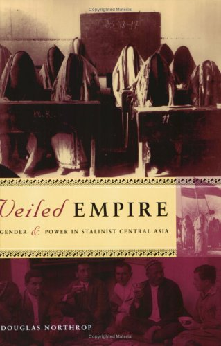 Veiled Empire Gender and Power in Stalinist Central Asia  2003 9780801488917 Front Cover