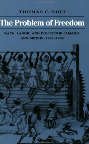 Problem of Freedom Race, Labor, and Politics in Jamaica and Britain, 1832-1938  1991 edition cover