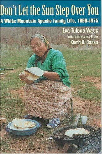 Don't Let the Sun Step over You A White Mountain Apache Family Life, 1860-1975  2004 9780816523917 Front Cover