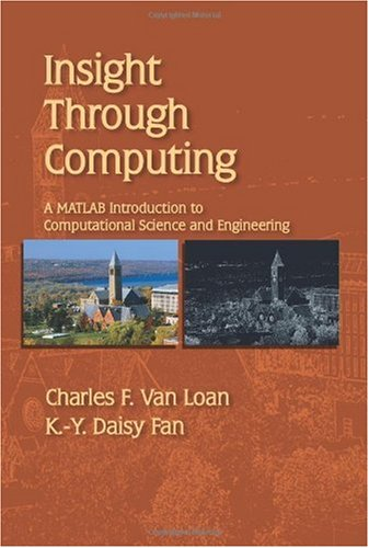 Insight Through Computing : A MATLAB Introduction to Computational Science and Engineering  2010 edition cover