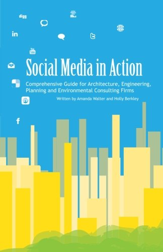 Social Media in Action Comprehensive Guide for Architecture, Engineering, Planning and Environmental Consulting Firms  2012 edition cover