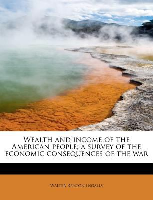 Wealth and Income of the American People; a Survey of the Economic Consequences of the War N/A 9781116237917 Front Cover