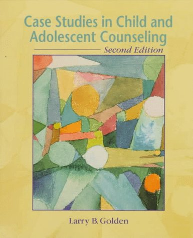 Case Studies in Child and Adolescent Counseling 2nd 1998 9780137162918 Front Cover