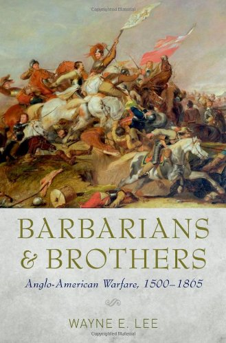 Barbarians and Brothers Anglo-American Warfare, 1500-1865  2011 edition cover