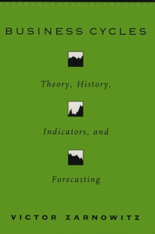 Business Cycles Theory, History, Indicators, and Forecasting N/A 9780226978918 Front Cover