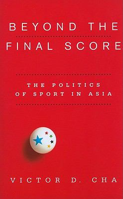 Beyond the Final Score The Politics of Sport in Asia  2011 9780231154918 Front Cover