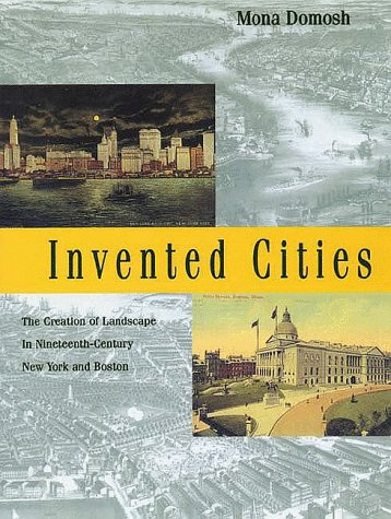 Invented Cities The Creation of Landscape in Nineteenth-Century New York and Boston  1998 9780300074918 Front Cover