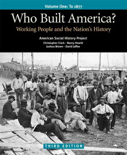 Who Built America? - To 1877 Working People and the Nation's History 3rd 2008 edition cover