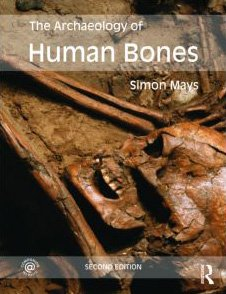 Archaeology of Human Bones  2nd 2010 (Revised) edition cover