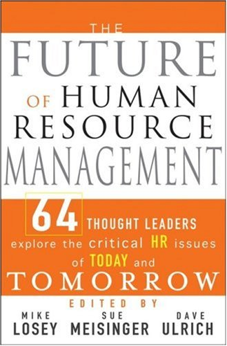 Future of Human Resource Management 64 Thought Leaders Explore the Critical HR Issues of Today and Tomorrow  2005 9780471677918 Front Cover