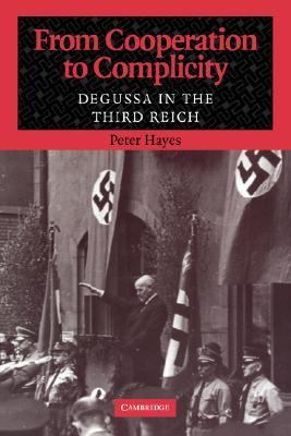 From Cooperation to Complicity Degussa in the Third Reich N/A 9780521039918 Front Cover
