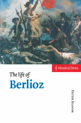 Life of Berlioz   1998 9780521480918 Front Cover