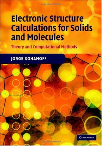 Electronic Structure Calculations for Solids and Molecules Theory and Computational Methods  2006 9780521815918 Front Cover