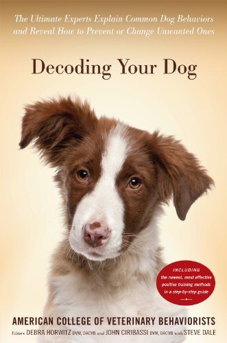 Decoding Your Dog The Ultimate Experts Explain Common Dog Behaviors and Reveal How to Prevent or Change Unwanted Ones  2014 edition cover