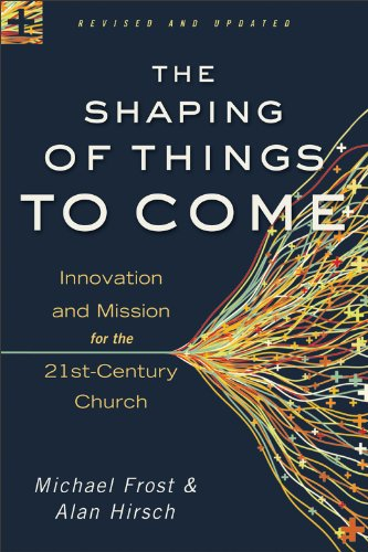 Shaping of Things to Come Innovation and Mission for the 21st-Century Church Revised  edition cover