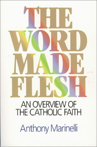 Word Made Flesh : An Overview of the Catholic Faith 1st edition cover