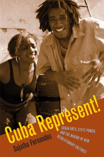 Cuba Represent! Cuban Arts, State Power, and the Making of New Revolutionary Cultures  2006 edition cover