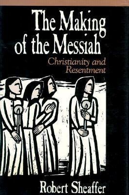 Making of the Messiah Christianity and Resentment N/A 9780879756918 Front Cover