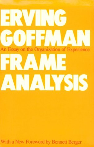 Frame Analysis An Essay on the Organization of Experience Reprint  edition cover