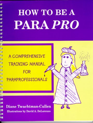 How to Be a Para Pro A Comprehensive Training Manual for Paraprofessionals  2000 edition cover