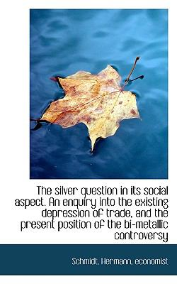 Silver Question in Its Social Aspect an Enquiry into the Existing Depression of Trade, And N/A 9781113468918 Front Cover