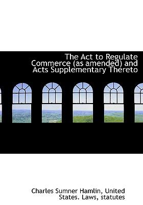 Act to Regulate Commerce and Acts Supplementary Thereto N/A edition cover